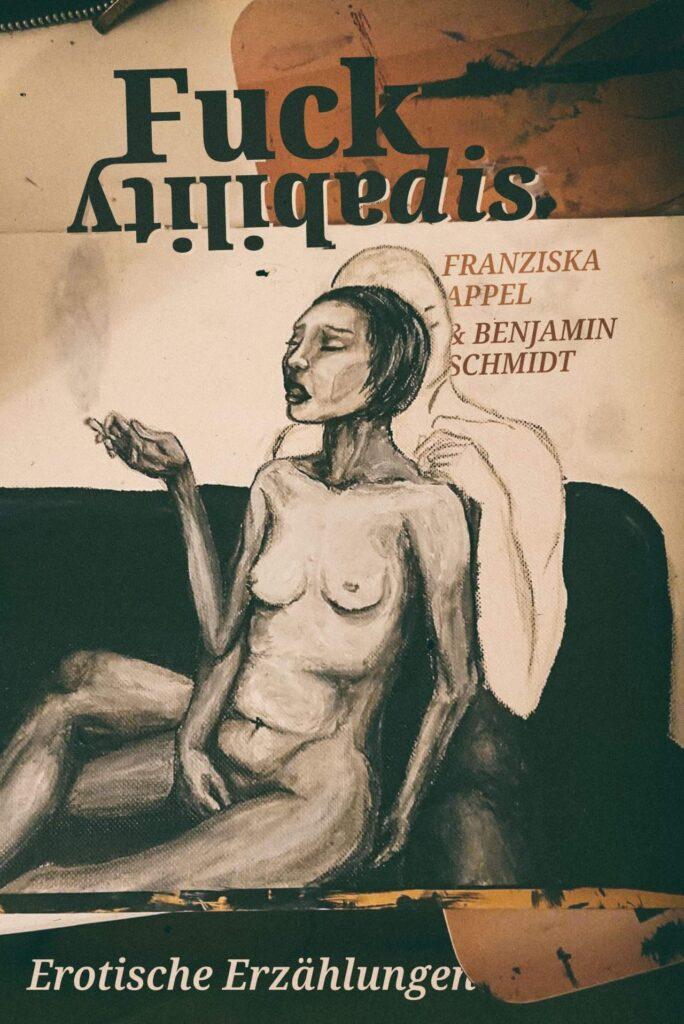 """Das Cover ist insgesamt in Braun- und Beigetönen gehalten. Im Hintergrund ist ein noch unfertiges Gemälde zu sehen, das ein Paar auf einem Sofa zeigt. Zu sehen ist vor allem der nackte dünne Körper der Frau, die in ihrer rechten Hand eine Zigarette hält. Sie lehnt sich an dem nur skizzierten Oberkörper des Mannes an. Oben steht der Titel """"FUCK[dis]ABILITY"""" und auf der rechten Seite """"Franziska Appel & Benjamin Schmidt"""". Unten auf dem Cover steht: """"Erotische Geschichten – verführerisch illustriert""""."""